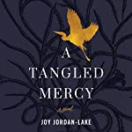 A Tangled Mercy: A Novel | Joy Jordan-Lake