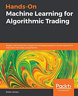 Hands-On Machine Learning for Algorithmic Trading: Design and implement  investment strategies based on smart algorithms that learn from data using