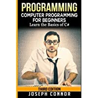 C#: Programming: Computer Programming for Beginners: Learn the Basics of C# (Coding, C Programming, Java Programming, C# Programming, JavaScript, Python, PHP)