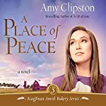 A Place of Peace: Kauffman Amish Bakery Series | Amy Clipston