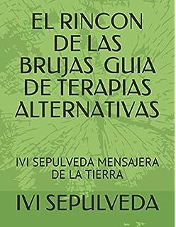 EL RINCON DE LAS BRUJAS GUIA DE RECETAS Y TERAPIAS ALTERNATIVAS: IVI SEPULVEDA MENSAJERA DE