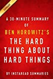 img - for The Hard Thing About Hard Things by Ben Horowitz - A 30-minute Summary & Analysis: Building a Business When There Are No Easy Answers by InstaRead Summaries (2014-03-24) book / textbook / text book