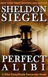 Perfect Alibi (Mike Daley/Rosie Fernandez Legal Thriller Book 7)