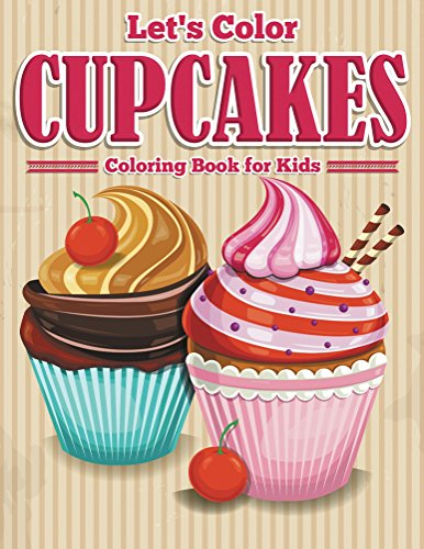 Let's Color Cupcakes - Coloring Book for Kids (Art Book Series)