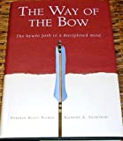 img - for The Way of the Bow The Kyudo Path to a Disciplined Mind book / textbook / text book