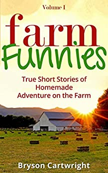 farm funnies true short stories of homemade adventure