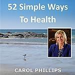 52 Simple Ways to Health | Carol Phillips