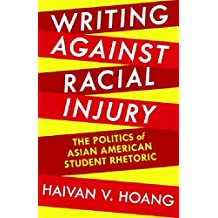 Writing against Racial Injury   The Politics of Asian American Student Rhetoric