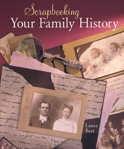 Scrapbooking Your Family History by Laura Best -