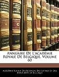 Annuaire de L'Académie Royale de Belgique, Des Lettr Acad mie Royale, 114445526X