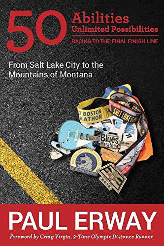 50 Abilities, Unlimited Possibilities -- Racing to the Final Finish Line: From Salt Lake City to the Mountains of Montana ()
