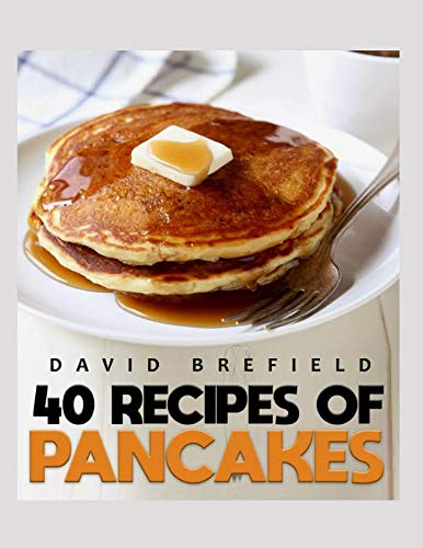 40 recipes of pancakes: The most delicious pancakes and crepes. Easy to prepare (A series of cookbooks) by David Brefield
