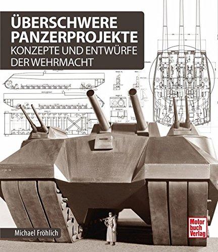 Überschwere Panzerprojekte: Konzepte und Entwürfe der Wehrmacht Gebundenes Buch – 18. August 2016 Michael Fröhlich Motorbuch 3613039257 Militär