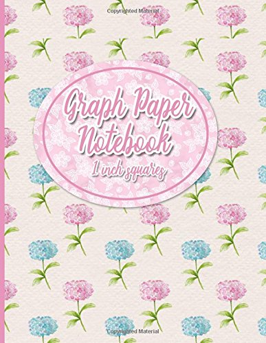 Graph Paper Notebook: 1 Inch Squares: Blank Graphing Paper - Graph Ruled Journal for College School/Teacher/Office/Student - Hydrangea Flower Cover (Volume 28) pdf