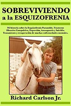 Sobreviviendo a la esquizofrenia (Spanish Edition) por [Carlson Jr., Richard]