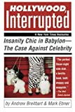 img - for Hollywood, Interrupted: Insanity Chic in Babylon -- The Case Against Celebrity by Andrew Breitbart (2005-03-10) book / textbook / text book