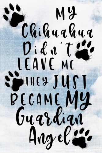 (My Chihuahua Didn't Leave Me They Just Became My Guardian Angel: Dog Memory Journal Notebook )