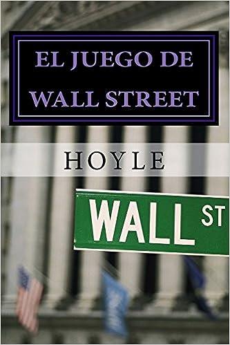 El Juego De Wall Street: Y Cómo Jugarlo Con Éxito por Hoyle epub