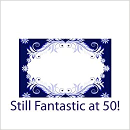 Still Fantastic At 50 50th Birthday Gifts For Him Paperback 29 Mar 2015