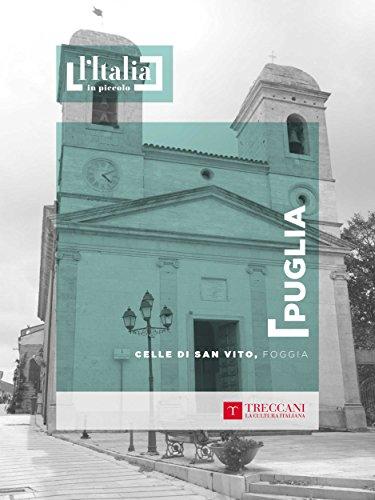 Celle di San Vito, Foggia: Puglia (L'Italia in piccolo) (Italian Edition)