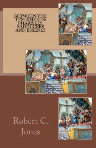 Between the Testaments:  Pharisees, Sadducees and Essenes PDF