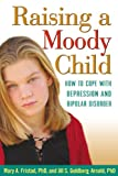 Raising a Moody Child, Mary A. Fristad and Jill S. Goldberg Arnold, 1572308710