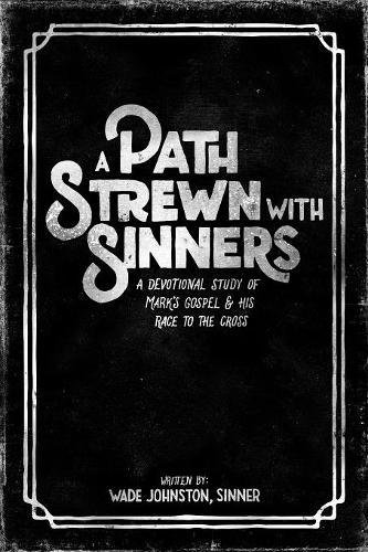 Download A Path Strewn with Sinners: A Devotional Study of Mark's Gospel and His Race to the Cross ebook