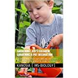 GARDENING- KID'S COLORFUL GARDENING & POT DECORATION: TRANSFORMING YOUR KID'S AMAZING CREATIVITY INTO A BEAUTIFUL WORLD OF PLANT & FLOWERS