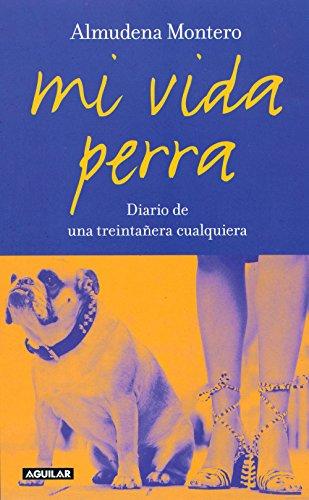 Descargar Libro Mi Vida Perra: Diario De Una Treintañera Cualquiera Almudena Montero