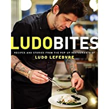 LudoBites: Recipes and Stories from the Pop-Up Restaurants of Ludo Lefebvre by Ludovic Lefebvre (2012-10-09)