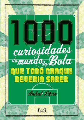 1000 Curiosidades do Mundo da Bola que Todo Craque