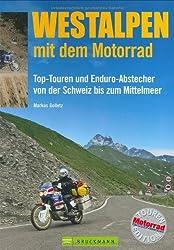 Westalpen mit dem Motorrad: Top-Touren und Enduro-Abstecher von der Schweiz bis zum Mittelmeer