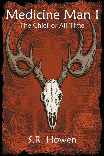 Book: Medicine Man I - The Chief of All Time by S.R. Howen