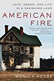 : American Fire: Love, Arson, and Life in a Vanishing Land