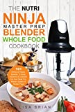 ultima pitcher - The Nutri Ninja Master Prep Blender Whole Food Cookbook: 101 Delicious Soups, Spreads, Entrees, Desserts & Cocktails For Your Ninja Pro, Kitchen System ... and Ninja Kitchen System Cookbooks Book 2)