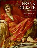 Frank Dicksee 1853-1928; His Art and Life