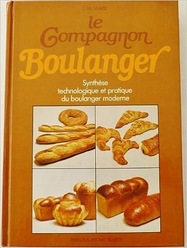 Amazon.fr - Le compagnon boulanger : Ou synthèse technologique et pratique du boulanger moderne - Jean-Marie Viard - Livres