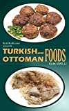 Turkish and Ottoman Foods: Recipes of Traditional Turkish Dishes
