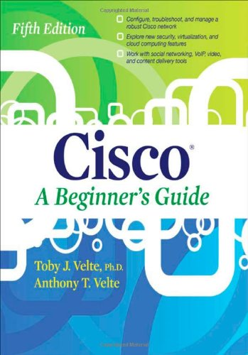 Cisco A Beginner's Guide, 5th Edition by Anthony Velte , Toby Velte, Publisher : McGraw-Hill Osborne Media