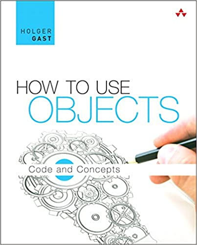 How to Use Objects: Code and Concepts: Holger Gast: 9780321995544 ...