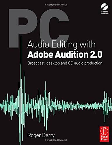 PC Audio Editing with Adobe Audition 2.0: Broadcast, desktop and CD audio production by Focal Press