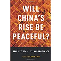 Will China's Rise Be Peaceful?: Security, Stability, and Legitimacy