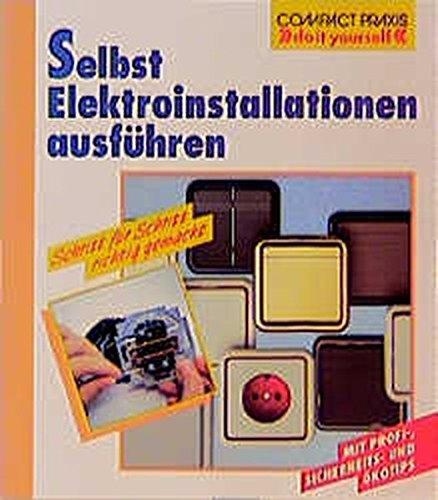 Selbst Elektroinstallationen ausführen (Compact-Praxis