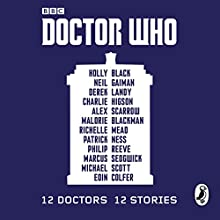 Doctor Who: 12 Doctors 12 Stories Audiobook by  Various Narrated by Charlie Higson, Frazer Hines, Ian Hanmore, Malorie Blackman, Marcus Sedgwick, Nicholas Briggs, Nicholas Pegg, Peter Kenny