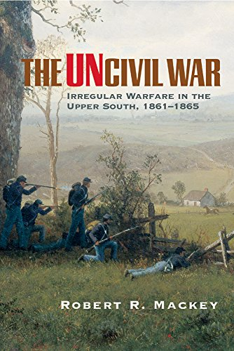 The Uncivil War: Irregular Warfare in the Upper South, 1861–1865 (Campaigns and Commanders Series)