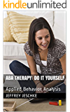 ABA THERAPY: DO IT YOURSELF: Applied Behavior Analysis