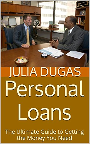 Personal Loans: The Ultimate Guide to Getting the Money You Need