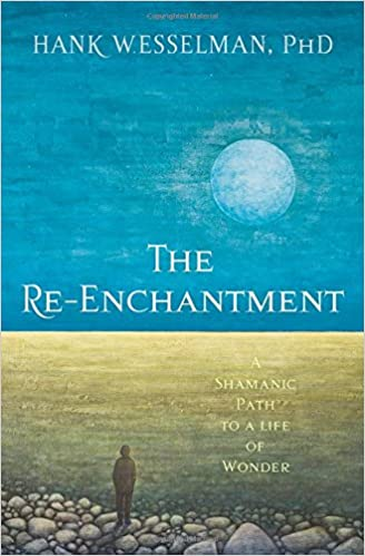 The re enchantment a shamanic path to a life of wonder hank the re enchantment a shamanic path to a life of wonder hank wesselman phd 0600835460781 amazon books malvernweather Image collections