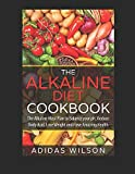 The Alkaline Diet CookBook: The Alkaline Meal Plan to Balance your pH, Reduce Body Acid, Lose Weight and Have Amazing Health offers