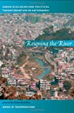 Reigning the River: Urban Ecologies and Political Transformation in Kathmandu (New Ecologies for the Twenty-First Century)